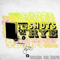 Purchase Two Shots Of Rye - Hooks On Tape