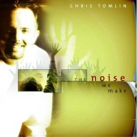 Purchase Chris Tomlin - The Noise We Make