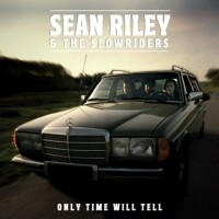 Purchase Sean Riley & The Slowriders - Only Time Will Tell