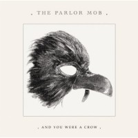 Purchase The Parlor Mob - And You Were A Crow