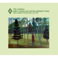Purchase Tor Lundvall - Insect Wings Leaf Matter & Broken Twigs Early Ambient Recordings 1991-1994