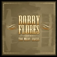 Purchase Bobby Flores - Too Many Rivers