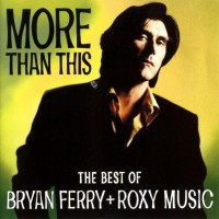 Purchase Bryan Ferry & Roxy Music - More Than This: The Best Of Bryan Ferry And Roxy Music