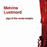 Purchase Melvins & Lustmord - Pigs Of The Roman Empire