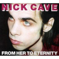 Purchase Nick Cave - From Her to Eternity