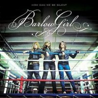 Purchase BarlowGirl - How Can We Be Silent?