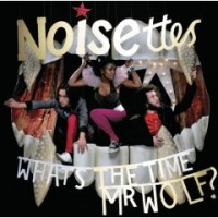 Purchase Noisettes - What's The Time Mr. Wolf?