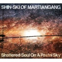 Purchase Shin-Ski of Martiangang - Shattered Soul On A Pastel Sky