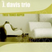 Purchase The J. Davis Trio - These Things Happen