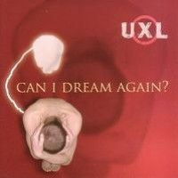 Purchase UXL - Can I Dream Again?