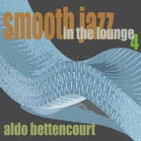 Purchase Aldo Bettencourt - Smooth Jazz In the Lounge 4