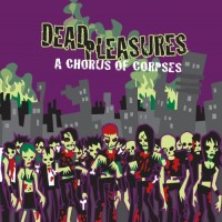 Purchase Dead Pleasures - A Chorus Of Corpses