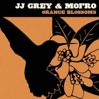 Purchase JJ Grey & Mofro - Orange Blossoms
