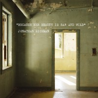 Purchase Jonathan Richman - Because Her Beauty is Raw and Wild