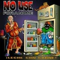 Purchase No Use For A Name - Leche Con Carne