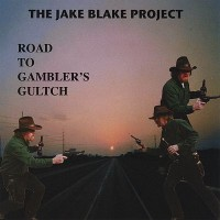 Purchase The Jake Blake Project - Road to Gambler's Gultch