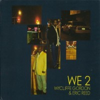 Purchase Wycliffe Gordon & Eric Reed - We 2