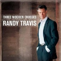 Purchase Randy Travis - Three Wooden Crosses: The Inspirational Hits