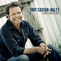 Purchase Troy Cassar-Daley - I Love This Place