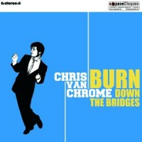 Purchase Chris Van Chrome - Burn Down the Bridges