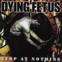 Purchase Dying Fetus - Stop at Nothing