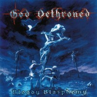 Purchase God Dethroned - Bloody Blasphemy