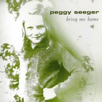 Purchase Peggy Seeger - Bring Me Home