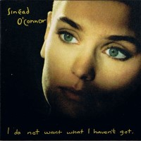 Purchase Sinead O'Connor - I Do Not Want What I Haven't Go t
