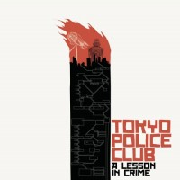 Purchase Tokyo Police Club - A Lesson in Crime