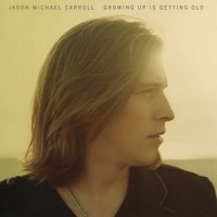 Purchase Jason Michael Carroll - Growing Up Is Getting Old