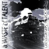 Purchase A Waste of Talent - Psycodelic Steamtrain