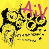 Purchase Alice In Videoland - She's A Machine!