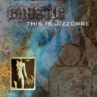 Purchase Caustic - This Is Jizzcore CD2