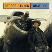 Purchase George Canyon - What I Do