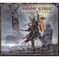 Purchase Iron Fire - To The Grave (Limited Edition)