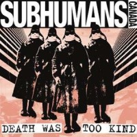 Purchase Subhumans - Death Was Too Kind