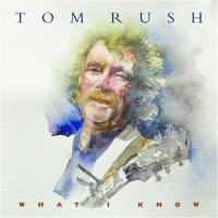 Purchase Tom Rush - What I Know