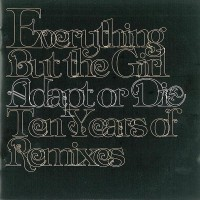 Purchase Everything But The Girl - Adapt Or Die - Ten Years Of Remixes