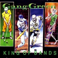 Purchase Gang Green - King Of Bands