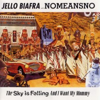 Purchase Jello Biafra - Sky Is Falling and I Want My Mommy (with Nomeansno)