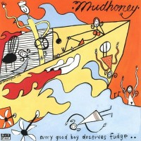 Purchase Mudhoney - Every Good Boy Deserves Fudge