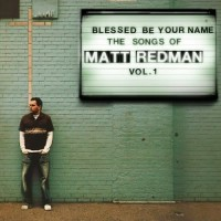 Purchase Matt Redman - Blessed Be Your Name the Songs of Matt Redman, Vol. 1