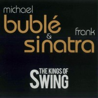 Purchase Michael Buble - The Kings Of Swing (With Frank Sinatra)