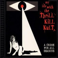 Purchase My Life with the Thrill Kill Kult - A Crime for All Seasons
