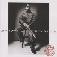 Purchase Otis Taylor - Below The Fold