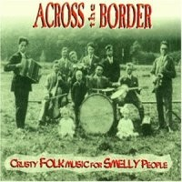 Purchase Across The Border - Crusty Folk Music For Smelly People
