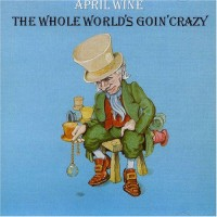 Purchase April Wine - The Whole World's Goin' Crazy