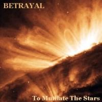 Purchase Betrayal - To Mutilate The Stars
