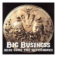 Purchase Big Business - Here Comes The Waterworks