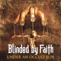 Purchase Blinded By Faith - Under An Occult Sun